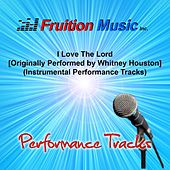 I Love the Lord [Originally Performed by Whitney Houston] (Instrumental Performance Tracks) by Fruition Music Inc.