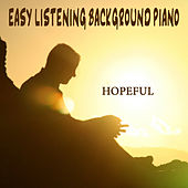 Easy Listening Background Piano: Hopeful by The O'Neill Brothers Group