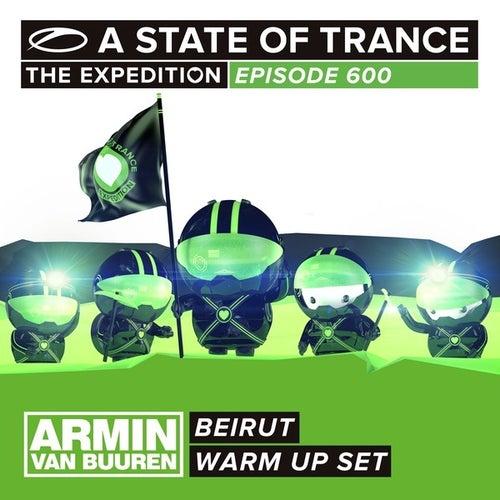 A State Of Trance 600 - Beirut (Armin van Buuren - Warm Up Set) by Various Artists