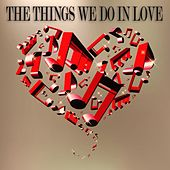 The Things We Do in Love (Songs for Romantic Moments) by Various Artists