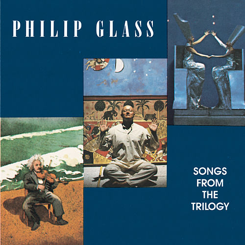 Songs from the Trilogy by Philip Glass