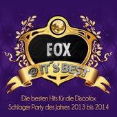 Fox @ It's Best – Die besten Hits für die Discofox Schlager Party des Jahres 2013 bis 2014 by Various Artists