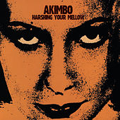 Harshing Your Mellow by Akimbo