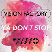 Ya Don't 5top by Vision Factory