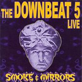 Smoke & Mirrors by The Downbeat 5