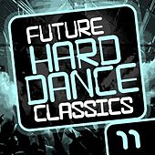 Future Hard Dance Classics Vol. 11 - EP by Various Artists