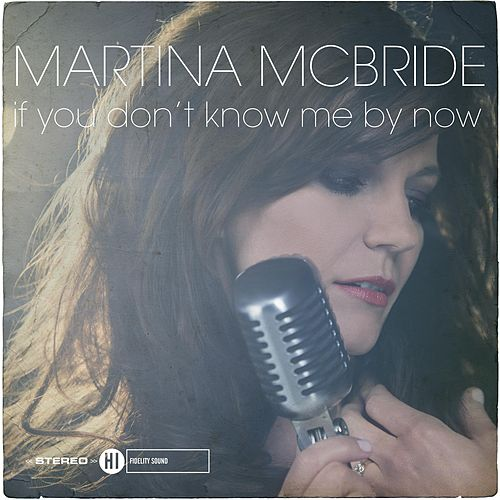 If You Don't Know Me By Now by Martina McBride