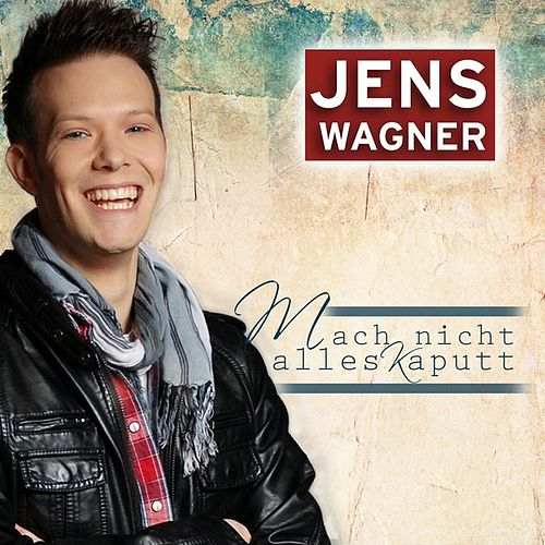 Mach nicht alles kaputt (Radio Version) by Jens Wagner