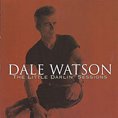 The Little Darlin' Sessions by Dale Watson