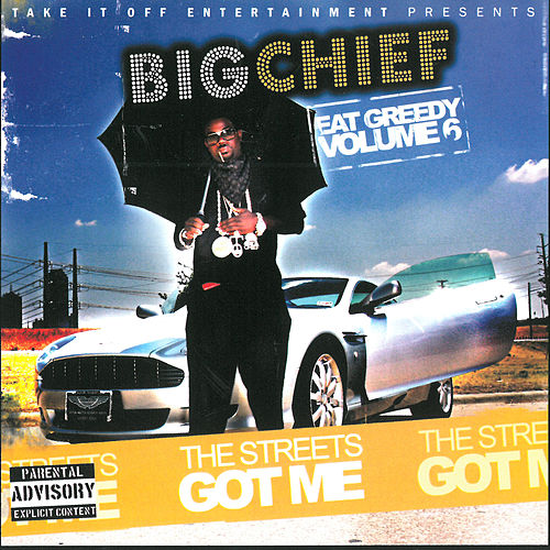 The Streets Got Me - Eat Greedy, Vol. 6 by Big Chief