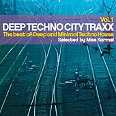 Deep Techno City Traxx, Vol.1 (The Best of Deep and Minimal Techno House Selected By Miss Karmel) by Various Artists