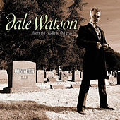 From the Cradle to the Grave by Dale Watson