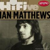 Rhino Hi-Five: Ian Matthews by Iain Matthews