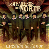 Cuestion De Amor by Los Traileros Del Norte