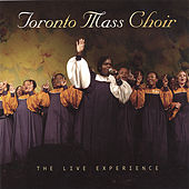 The Live Experience by Toronto Mass Choir