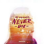 My Friends Never Die by ODESZA