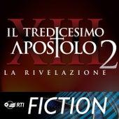 Il Tredicesimo Apostolo 2 - la Rivelazione by Andrea Farri
