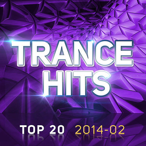 Trance Hits Top 20 - 2014-02 by Various Artists