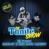 The Tonite Show with Cash Lansky and Marley B by DJ Fresh