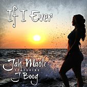 If I Ever (feat. J Boog) - Single by Jah Maoli