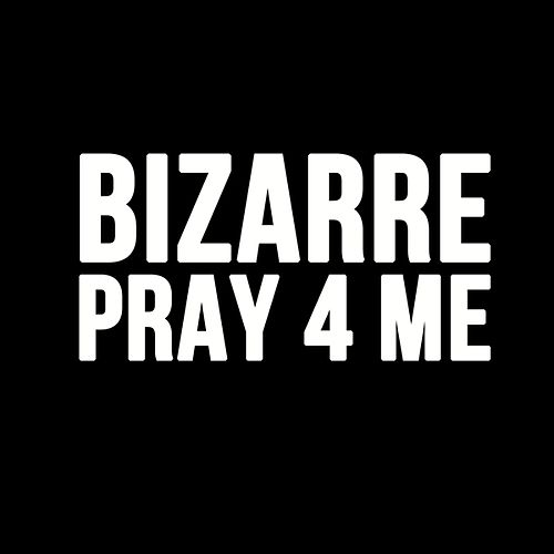 Pray For Me - Single by Bizarre