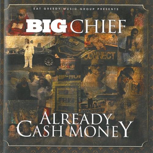 Already Cash Money by Big Chief