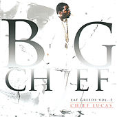 Chief Lucas - Eat Greedy, Vol. 5 by Big Chief