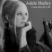 Come into My Life by Adele Harley