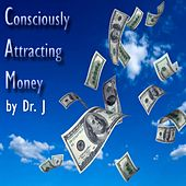Consciously Attracting Money by dr j