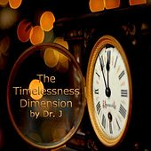 The Timelessness Dimension by dr j