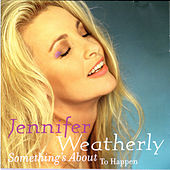 Something's About To Happen by Jennifer Weatherly