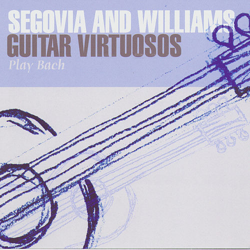 Segovia And Williams: Guitar Virtuosos Play Bach by Various Artists