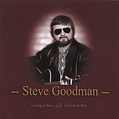Living To Love And Loving To Live by Steve Goodman