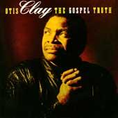 The Gospel Truth by Otis Clay