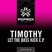 Let The Bass Kick E.P. by Timothy
