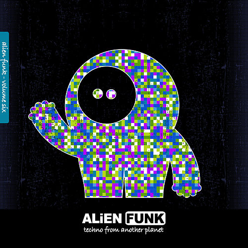 Alien Funk, Vol. 6 - Techno from Another Planet by Various Artists