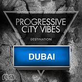 Progressive City Vibes - Destination Dubai von Various Artists