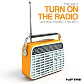 Turn On The Radio, Vol. 7 - Club Music Radio Cuts And Edits by Various Artists