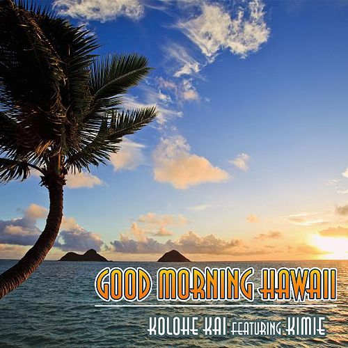 Good Morning Hawaii (feat. Kimie) by Kolohe Kai