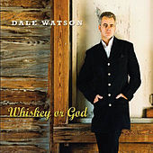 Whiskey or God by Dale Watson