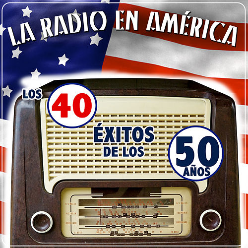 La Radio en América. Los 40 Éxitos de los Años 50 by Various Artists