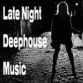 Late Night Deephouse Music by Various Artists