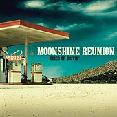 Tired of Drivin' by Moonshine Reunion