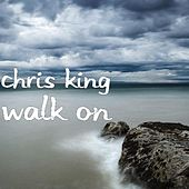 Walk On by Chris King