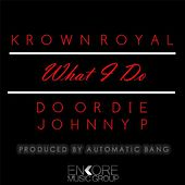 What I Do (feat. Do or Die & Johnny P) by Krown Royal