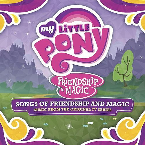 My Little Pony - Songs of Friendship and Magic (Music from the Original TV Series) by Daniel Ingram