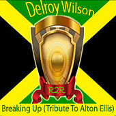 Breaking Up (Tribute to Alton Ellis) by Delroy Wilson