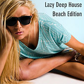 Lazy Deep House Beach Edition by Various Artists
