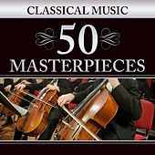 Classical Music: 50 Masterpieces by Various Artists