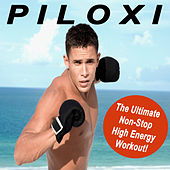 Piloxi (The Ultimate Non-Stop High Energy Workout!) by Various Artists
